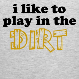 i like to play in the dirt - Men's Premium Tank
