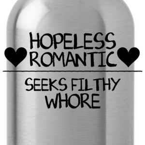 Hopeless Romantic Seeks Filthy Whore T-Shirts - Water Bottle