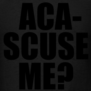 ACA SCUSE ME? Long Sleeve Shirts - Men's T-Shirt