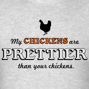 My chickens are prettier than your chickens Hoodies - Men's T-Shirt