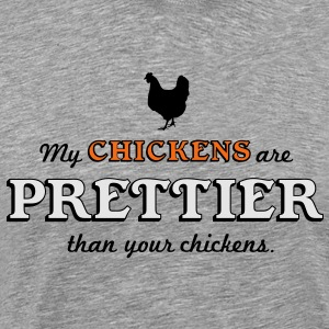 My chickens are prettier than your chickens Hoodies - Men's Premium T-Shirt