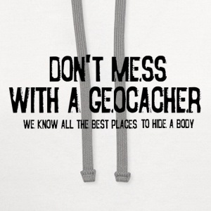 Don't Mess With a Geocacher - Contrast Hoodie