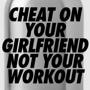 Cheat On Your Girlfriend Not Your Workout T-Shirts - Water Bottle