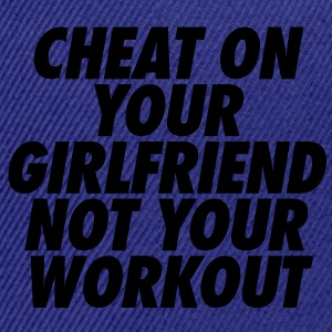 Cheat On Your Girlfriend Not Your Workout T-Shirts - Snap-back Baseball Cap