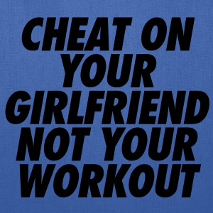 Cheat On Your Girlfriend Not Your Workout T-Shirts - Tote Bag