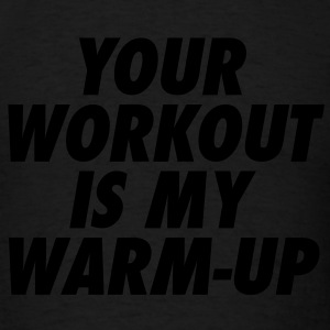 Your Workout Is My Warm-Up Tanks - Men's T-Shirt