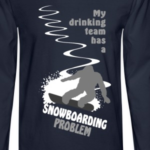 My drinking team has a snowboarding problem T-Shirts - Men's Long Sleeve T-Shirt