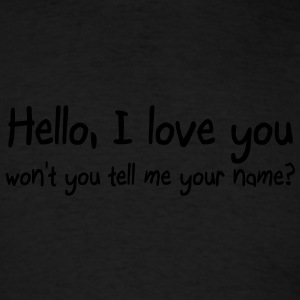 Hello I love you won't you tell me your name Long Sleeve Shirts - Men's T-Shirt