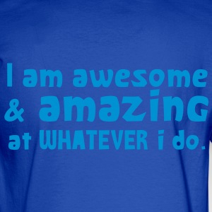 I AM AWESOME AND AMAZING at whatever I do! Hoodies - Men's Long Sleeve T-Shirt