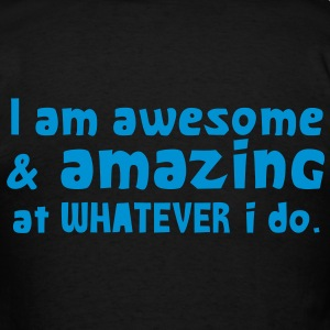 I AM AWESOME AND AMAZING at whatever I do! Bags  - Men's T-Shirt