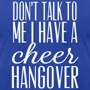 Cheer Hangover Hoodies - Men's T-Shirt by American Apparel