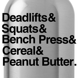 Deadlifts Squats Bench Press Cereal Peanut Butter - Water Bottle