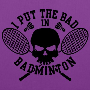 I put the bad in Badminton T-Shirts - Tote Bag