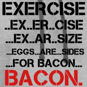 Exercise, Eggs are Sides...For Bacon - Contrast Hoodie