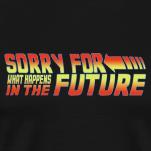 Sorry for what happens in the future - Time Travel - Men's Premium T-Shirt