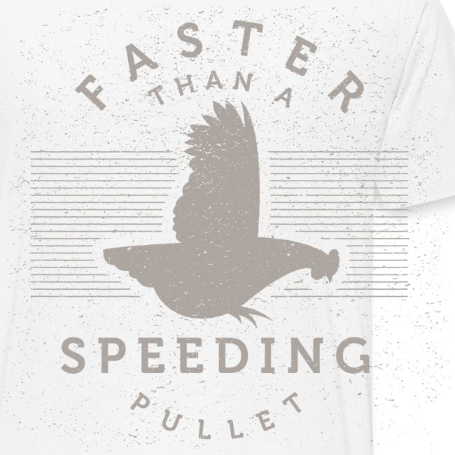 Faster than a Speeding Pullet