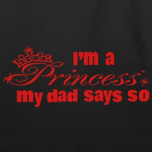 I'M A PRINCESS MY DAD SAYS SO Hoodies - Eco-Friendly Cotton Tote