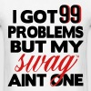 I GOT 99 PROBLEMS BUT MY SWAG AIN'T ONE Kids' Shirts - Men's T-Shirt