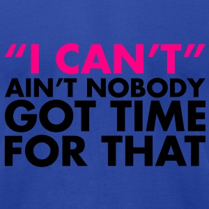 ain't no body got time for I can't. - Men's T-Shirt by American Apparel