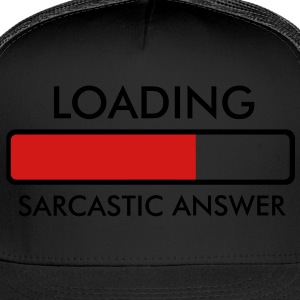 Loading Sarcastic Answer... Hoodies - Trucker Cap