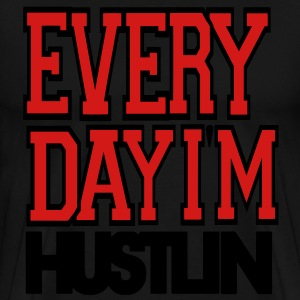 Everyday I'M HUSTLIN Hoodies - Men's Premium T-Shirt
