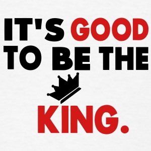 IT'S GOOD TO BE KING - Men's T-Shirt