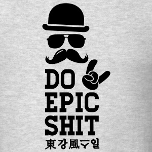 Like a cool Do Epic Shit story moustache bro boss Hoodies - Men's T-Shirt