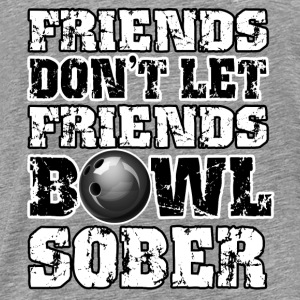 Friends Don't Let Friends Bowl Sober Hoodies - Men's Premium T-Shirt