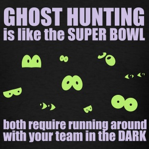 Ghost Hunting Is Like The Super Bowl Hoodies - Men's T-Shirt