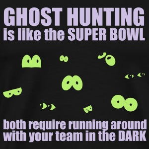 Ghost Hunting Is Like The Super Bowl Hoodies - Men's Premium T-Shirt