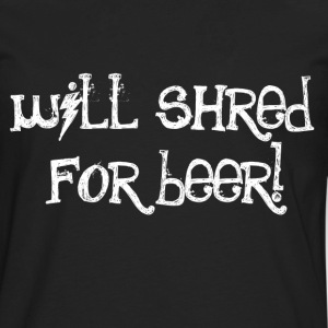 Will Shred For Beer - Men's Premium Long Sleeve T-Shirt