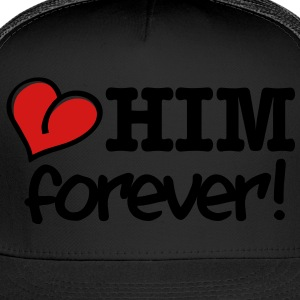 love him forever! Women's T-Shirts - Trucker Cap