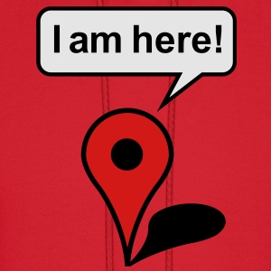 I am here! Google Maps Women's T-Shirts - Men's Hoodie