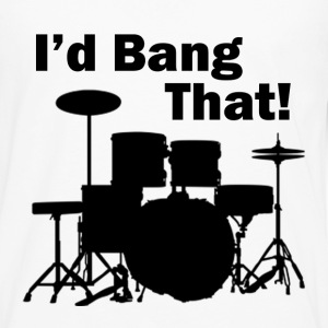 I'd Bang That! - Men's Premium Long Sleeve T-Shirt