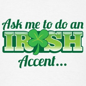 ASK ME TO DO AN IRISH Accent cool speaking Accessories - Men's T-Shirt
