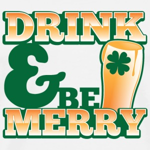 DRINK & and BE MERRY! cute pint ST PATRICKS DAY  Accessories - Men's Premium T-Shirt