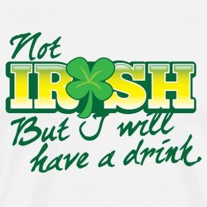 NOT IRISH but I will have a drink Long Sleeve Shirts - Men's Premium T-Shirt