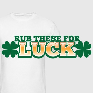 RUB THESE FOR LUCK shamrocks green lucky Accessories - Men's T-Shirt