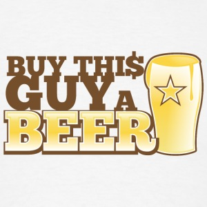 BUY THIS GUY A BEER! star pint glass bought buying Accessories - Men's T-Shirt
