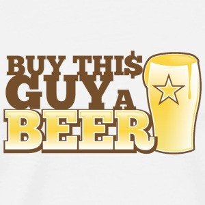 BUY THIS GUY A BEER! star pint glass bought buying Accessories - Men's Premium T-Shirt