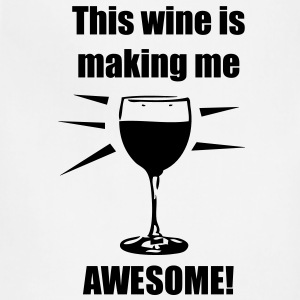 This wine is making me awesome! - Adjustable Apron