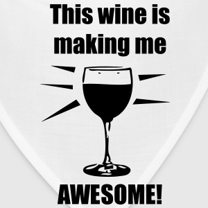 This wine is making me awesome! - Bandana