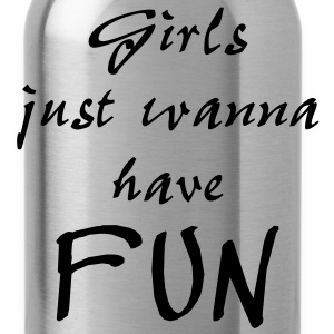girls just wanna have fun Women's T-Shirts - Water Bottle