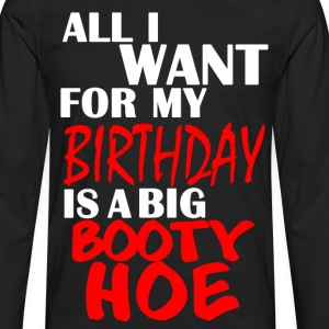 All I Want for My Birthday is a Big Booty Hoe - Men's Premium Long Sleeve T-Shirt