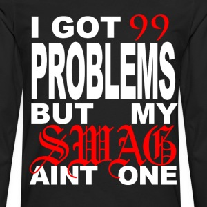 99 problems but my swag aint one - Men's Premium Long Sleeve T-Shirt