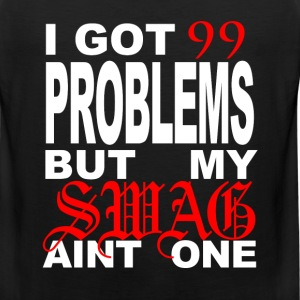 99 problems but my swag aint one - Men's Premium Tank