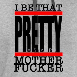 I Be that pretty motherfucker T-Shirts - Contrast Hoodie