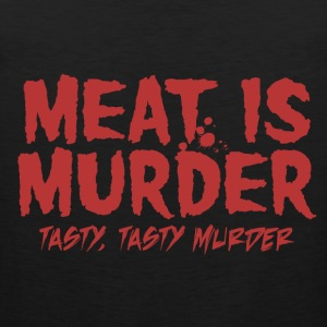 Meat is Tasty Murder Women's T-Shirts - Men's Premium Tank