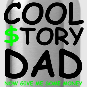 cool story dad now give me some money Women's T-Sh - Water Bottle