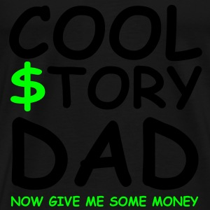 cool story dad now give me some money Long Sleeve  - Men's Premium T-Shirt